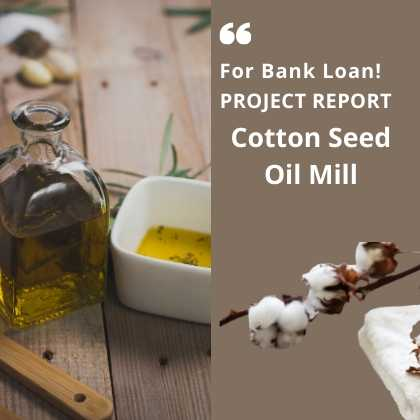 Cotton Sheed Oil Mill Project Report for Bank Loan