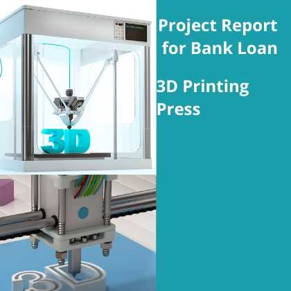 3D Printing Press Project Report for Bank Loan