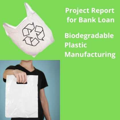 Biodegradable Plastic Manufacturing Project Report for Bank Loan