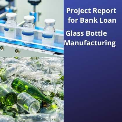 Glass Bottle Manufacturing Project Report for Bank Loan