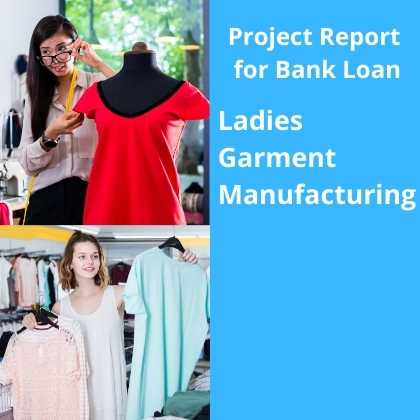 Ladies Garment Manufacturing Project Report for Bank Loan