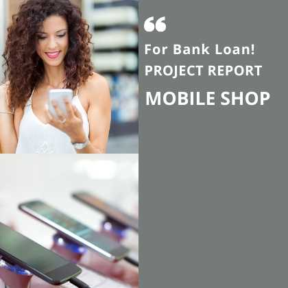 Mobile shop Store project report for Bank Loan PMEGP MUDRA