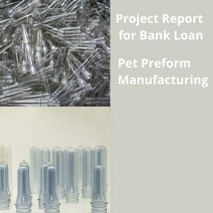 Pet Preform Manufacturing Project Report for Bank Loan