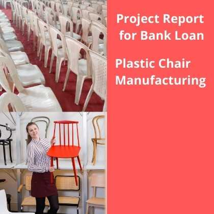 Plastic Chair Manufacturing Project Report for Bank Loan