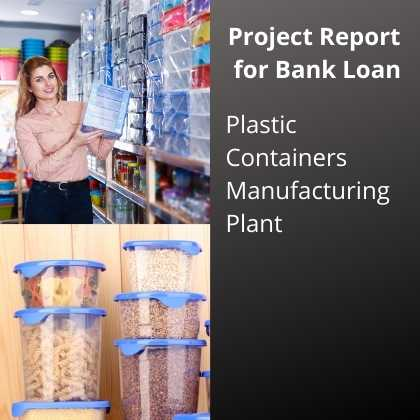 Plastic Containers Manufacturing Plant Project Report for Bank Loan
