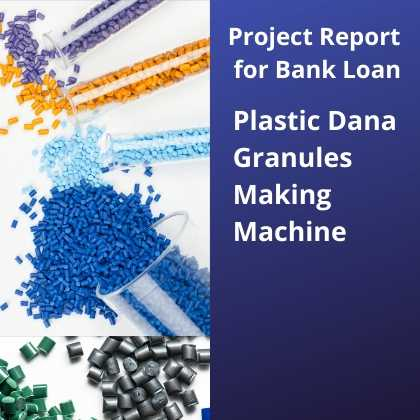 Plastic Dana Granules Making Project Report for Bank Loan