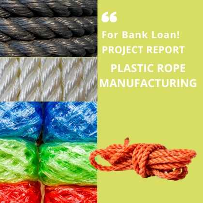 Plastic Rope Manufacturing Project Report for Bank Loan