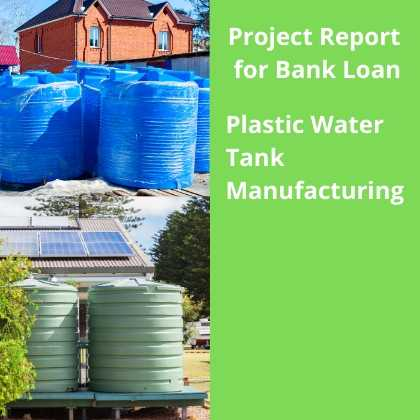 Plastic Water Tank Manufacturing Plant Project Report for Bank Loan