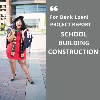 School Building Construction Project Report for Bank Loan