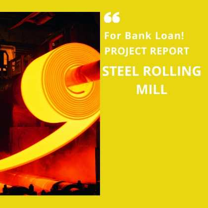 Steel Rolling Mill Project Report for Bank Loan