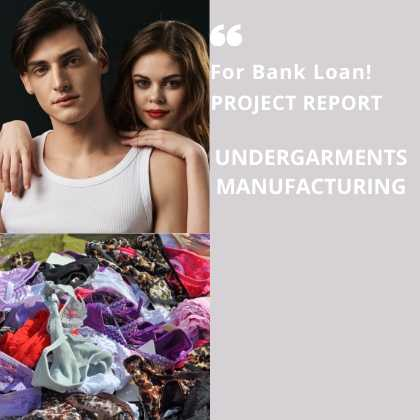 Undergarments Manufacturing Project Report for Bank Loan